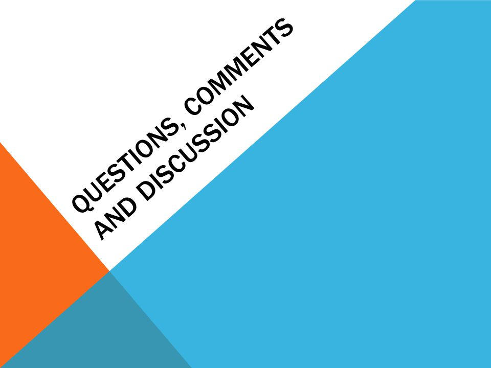 QUESTIONS, COMMENTS AND DISCUSSION