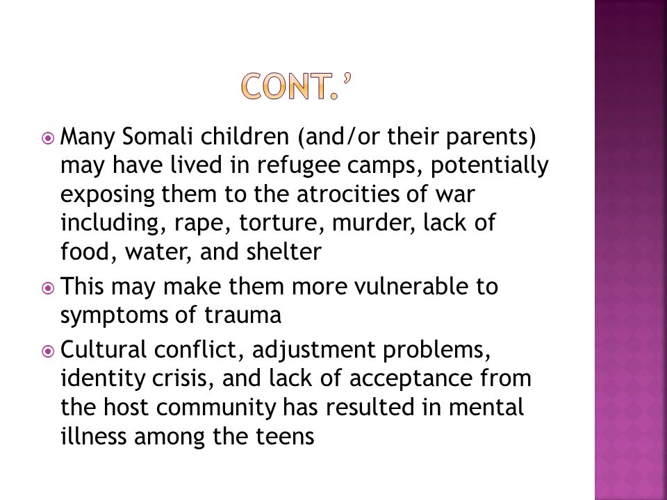  Many Somali children (and/or their parents) may have lived in refugee camps, potentially exposing them to the atrocities of war including, rape, tor