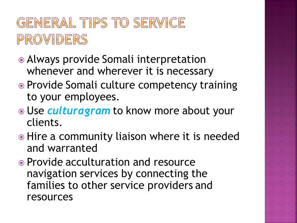  Always provide Somali interpretation whenever and wherever it is necessary  Provide Somali culture competency training to your employees.  Use cul