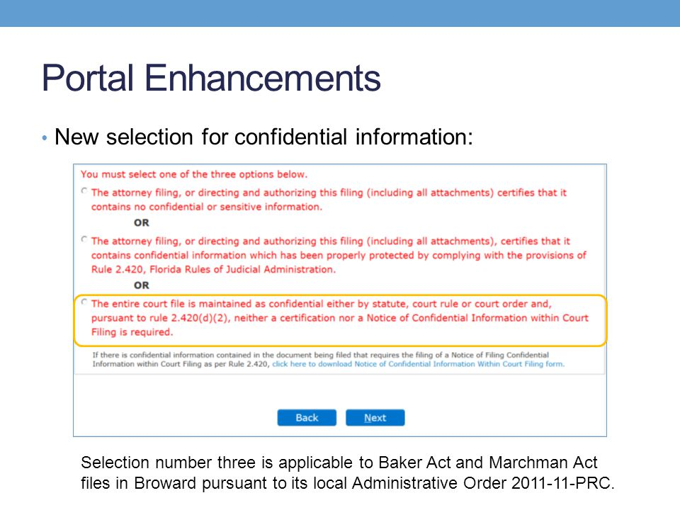 Portal Enhancements New selection for confidential information: Selection number three is applicable to Baker Act and Marchman Act files in Broward pursuant to its local Administrative Order 2011-11-PRC.
