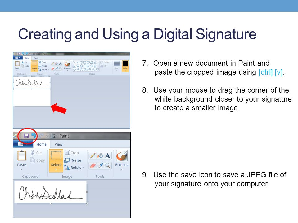 Creating and Using a Digital Signature 7.Open a new document in Paint and paste the cropped image using [ctrl] [v].