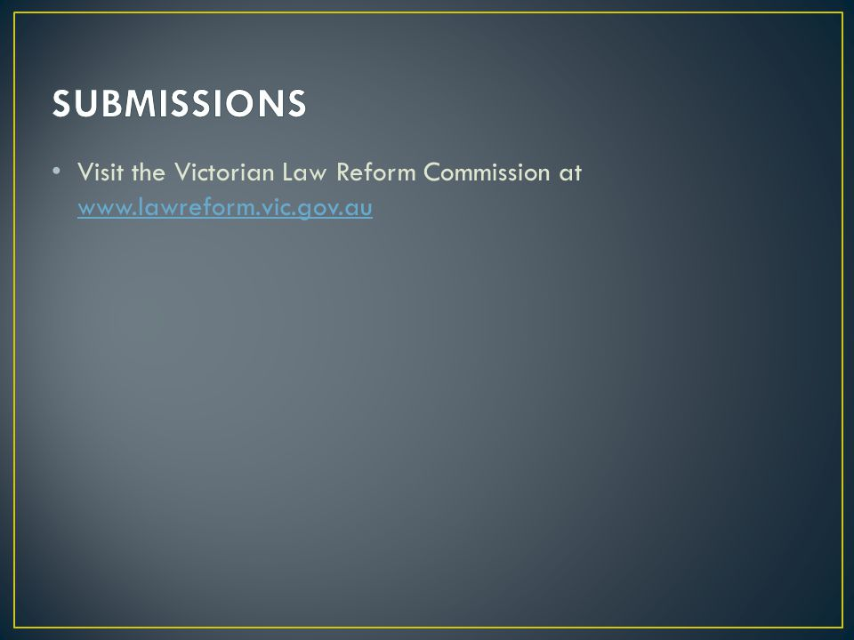 Visit the Victorian Law Reform Commission at www.lawreform.vic.gov.au www.lawreform.vic.gov.au