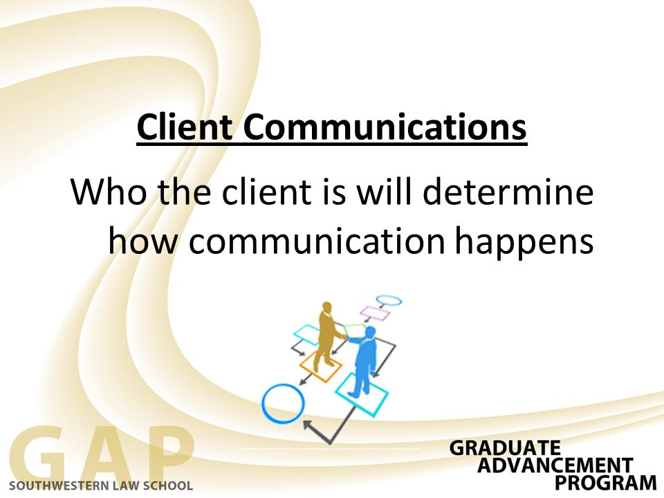 Client Communications Who the client is will determine how communication happens