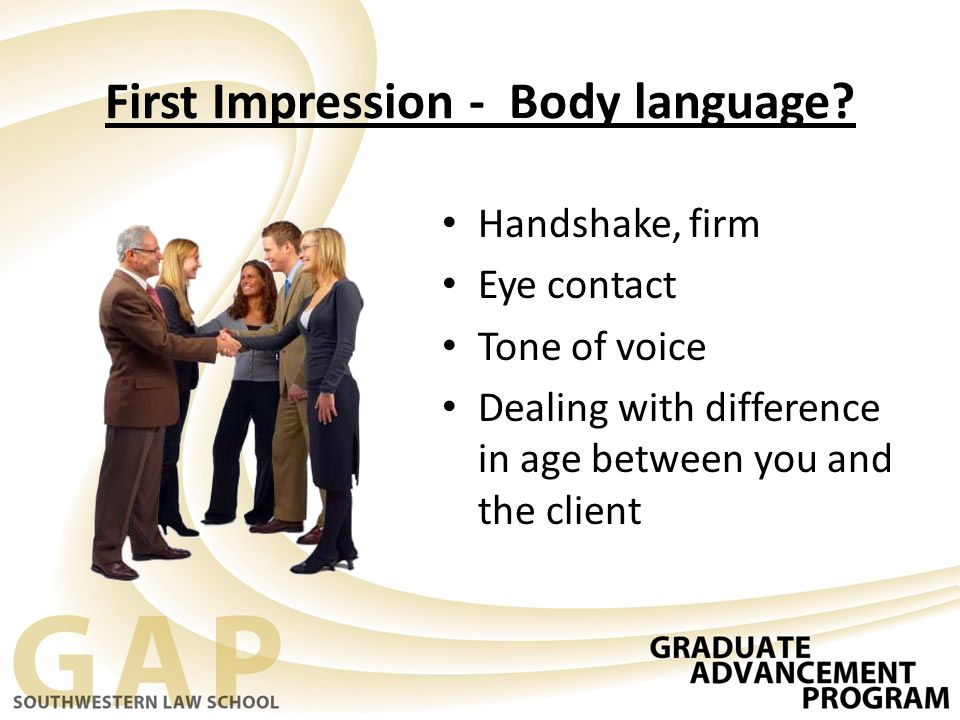 First Impression - Body language.