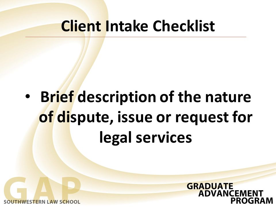 Brief description of the nature of dispute, issue or request for legal services Client Intake Checklist