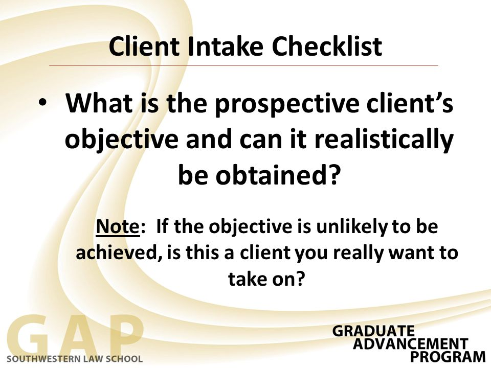 What is the prospective client's objective and can it realistically be obtained.