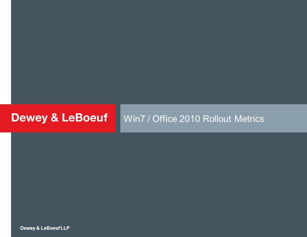 Dewey & LeBoeuf LLP Win7 / Office 2010 Rollout Metrics