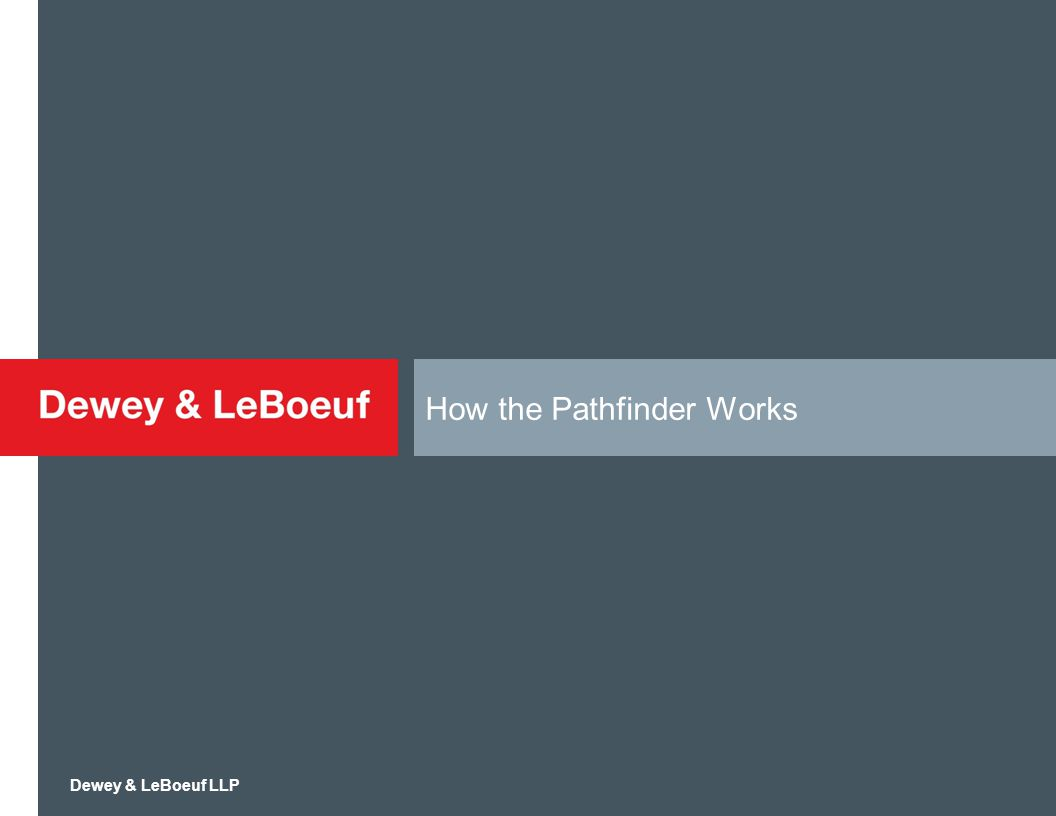 Dewey & LeBoeuf LLP How the Pathfinder Works
