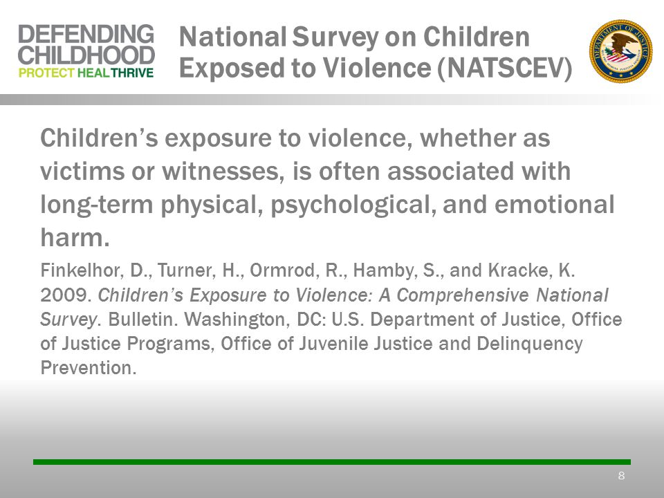 National Survey on Children Exposed to Violence (NATSCEV) Children's exposure to violence, whether as victims or witnesses, is often associated with long-term physical, psychological, and emotional harm.
