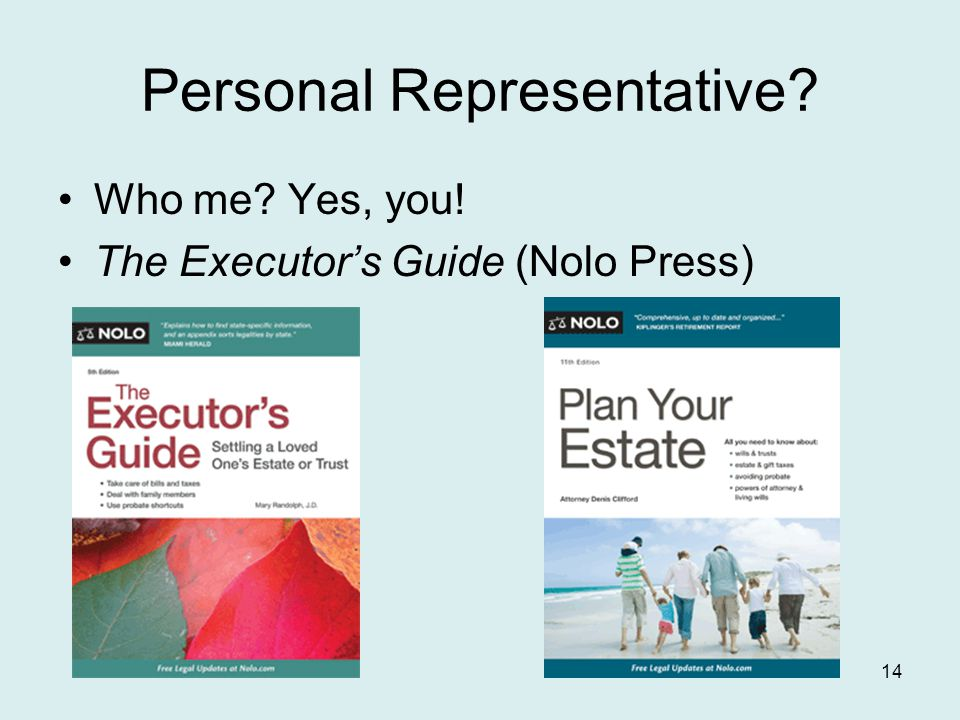 Personal Representative? Who me? Yes, you! The Executor's Guide (Nolo Press) 14