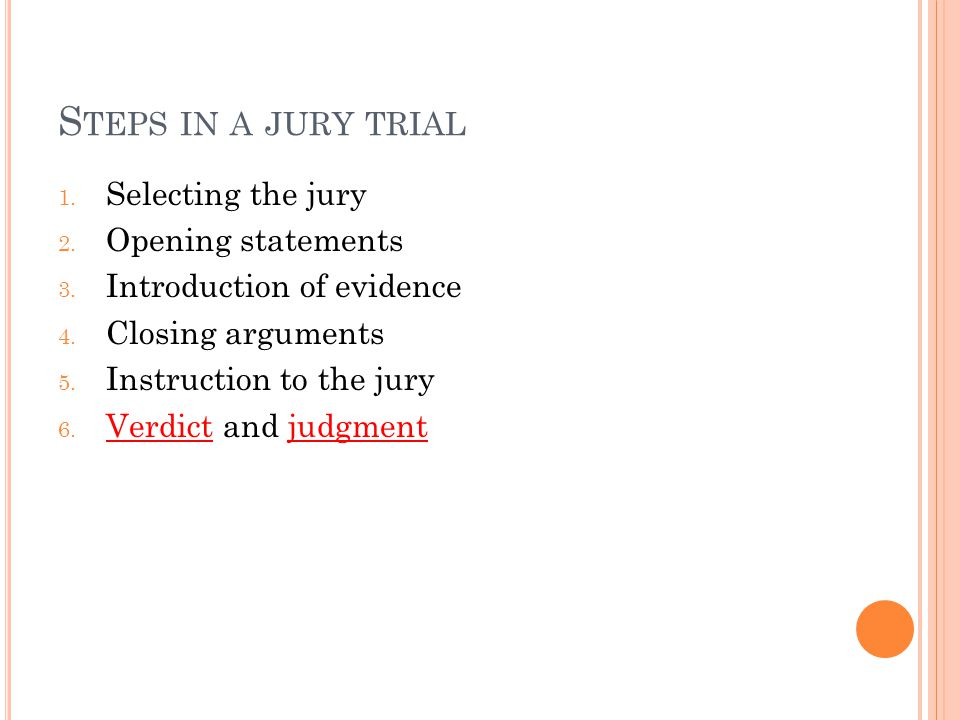 S TEPS IN A JURY TRIAL 1.Selecting the jury 2. Opening statements 3.