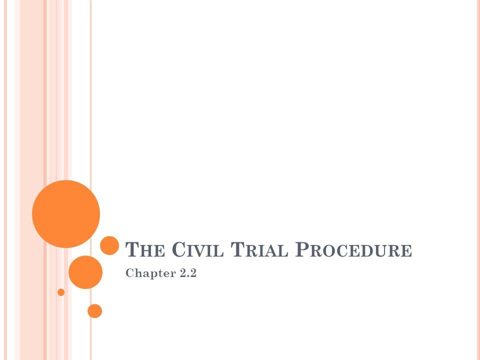 T HE C IVIL T RIAL P ROCEDURE Chapter 2.2