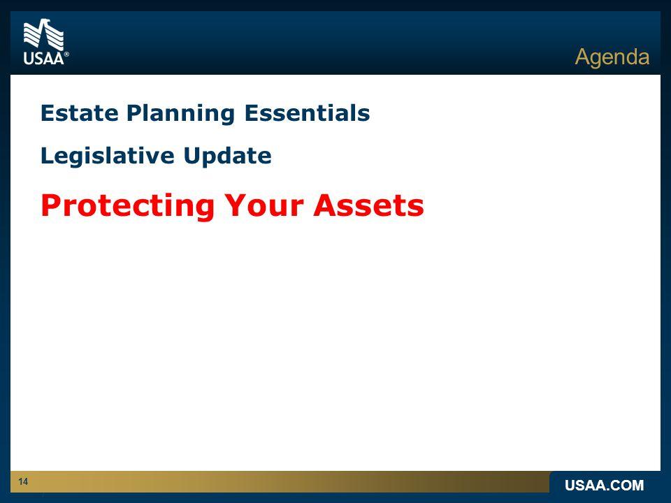 USAA.COM 14 Agenda Estate Planning Essentials Legislative Update Protecting Your Assets
