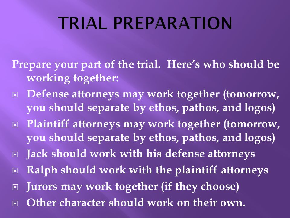 Prepare your part of the trial.