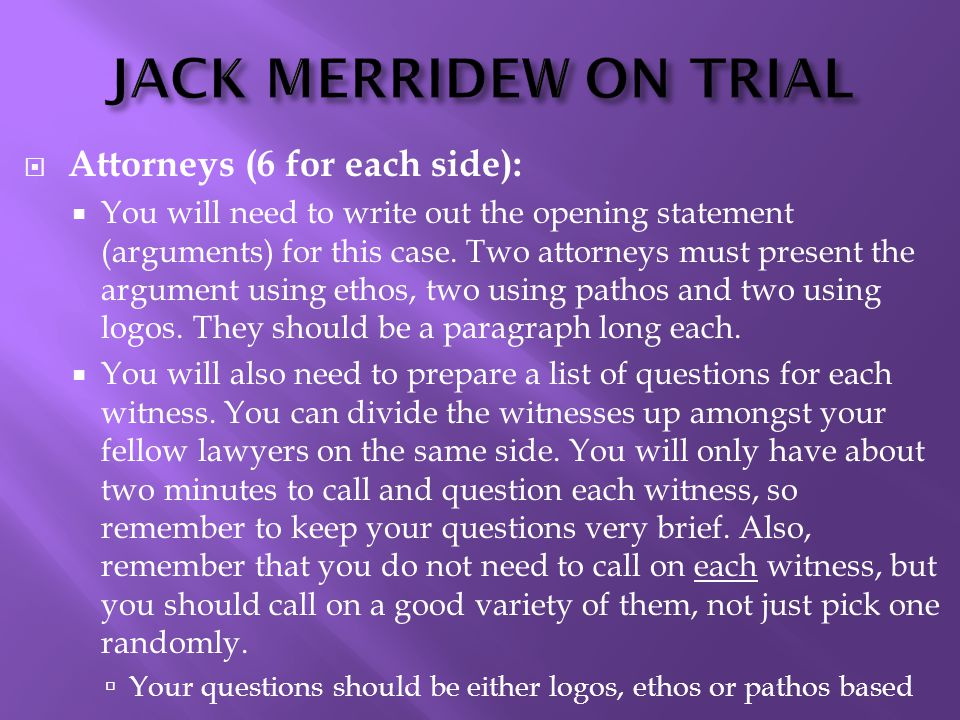 JACK MERRIDEW ON TRIAL  Attorneys (6 for each side):  You will need to write out the opening statement (arguments) for this case. Two attorneys must