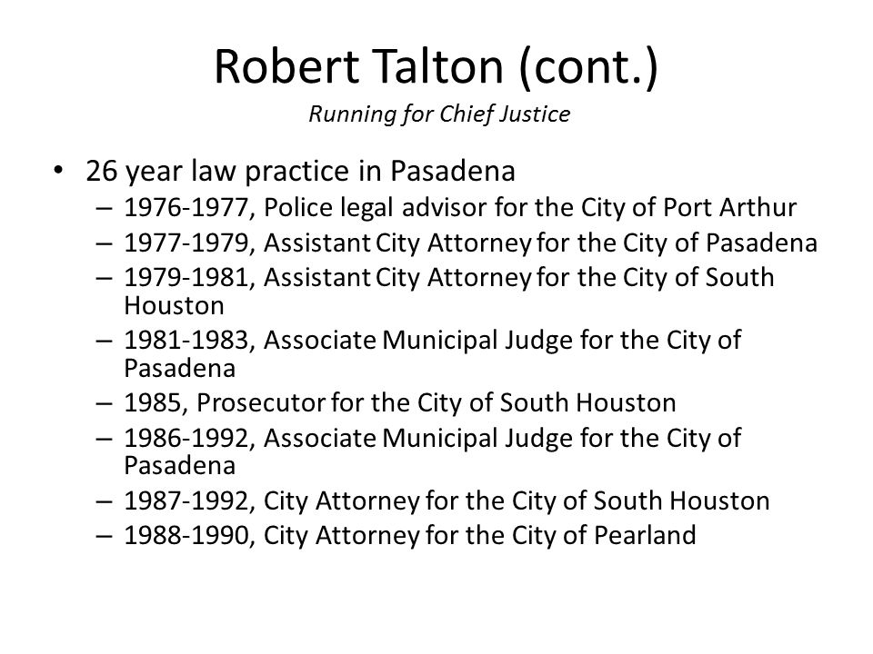 Robert Talton (cont.) Running for Chief Justice 26 year law practice in Pasadena – 1976-1977, Police legal advisor for the City of Port Arthur – 1977-
