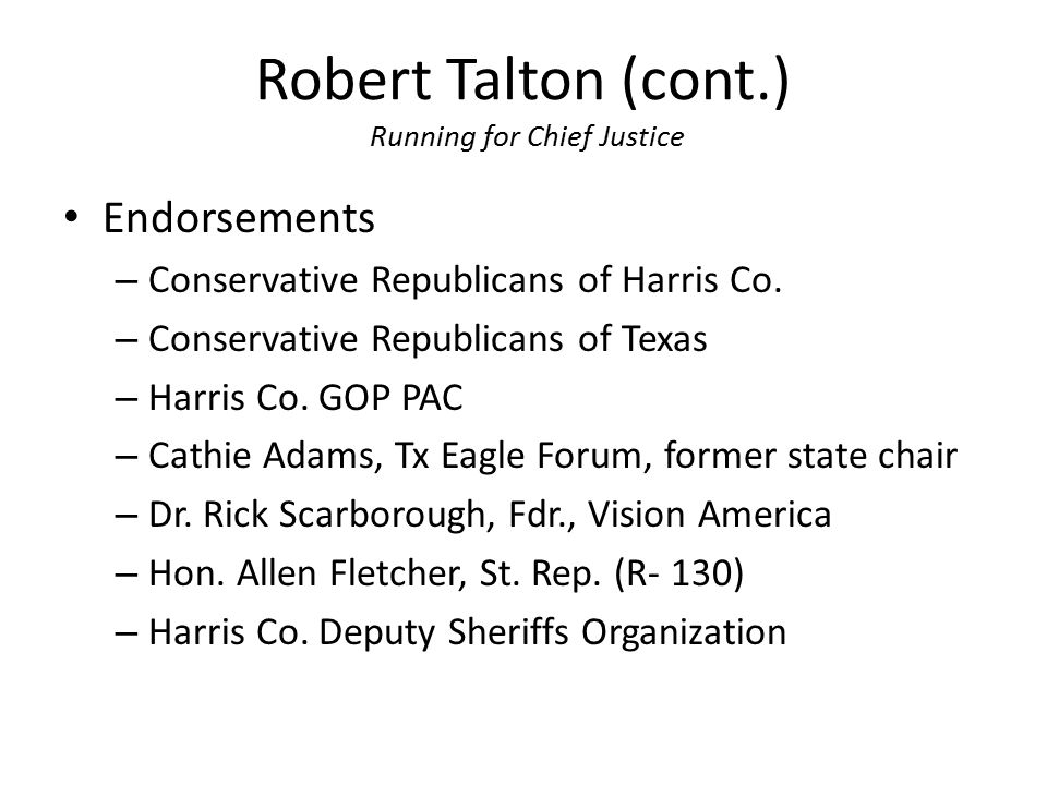 Robert Talton (cont.) Running for Chief Justice Endorsements – Conservative Republicans of Harris Co. – Conservative Republicans of Texas – Harris Co.