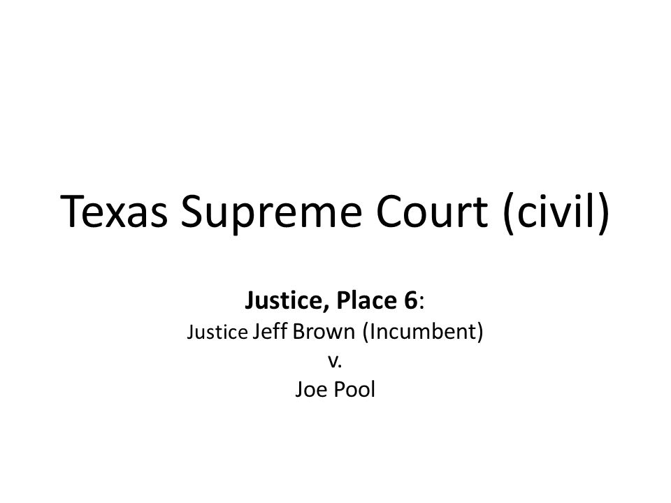 Texas Supreme Court (civil) Justice, Place 6: Justice Jeff Brown (Incumbent) v. Joe Pool