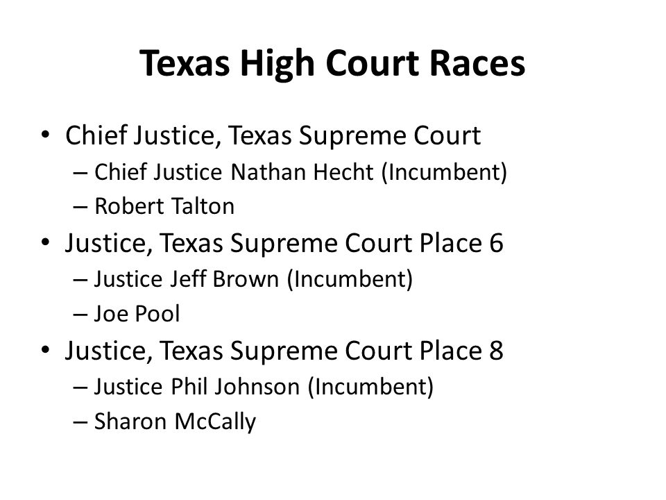 Texas High Court Races Chief Justice, Texas Supreme Court – Chief Justice Nathan Hecht (Incumbent) – Robert Talton Justice, Texas Supreme Court Place