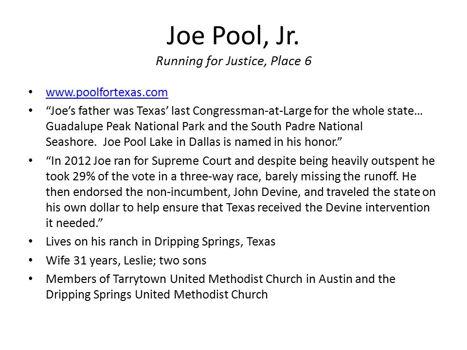 "Joe Pool, Jr. Running for Justice, Place 6 www.poolfortexas.com ""Joe's father was Texas' last Congressman-at-Large for the whole state… Guadalupe Peak"