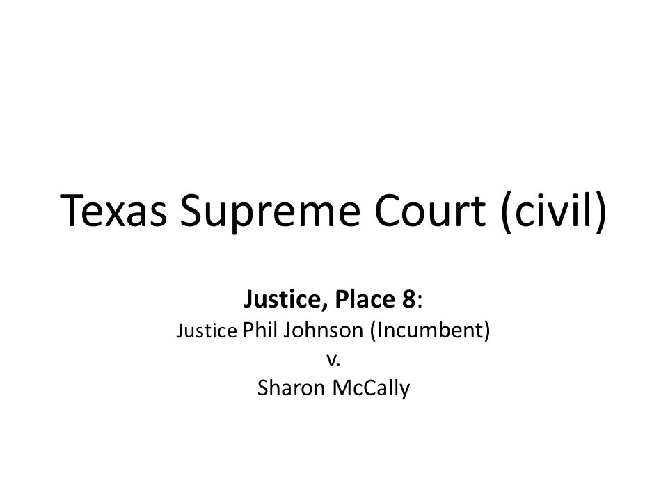 Texas Supreme Court (civil) Justice, Place 8: Justice Phil Johnson (Incumbent) v. Sharon McCally