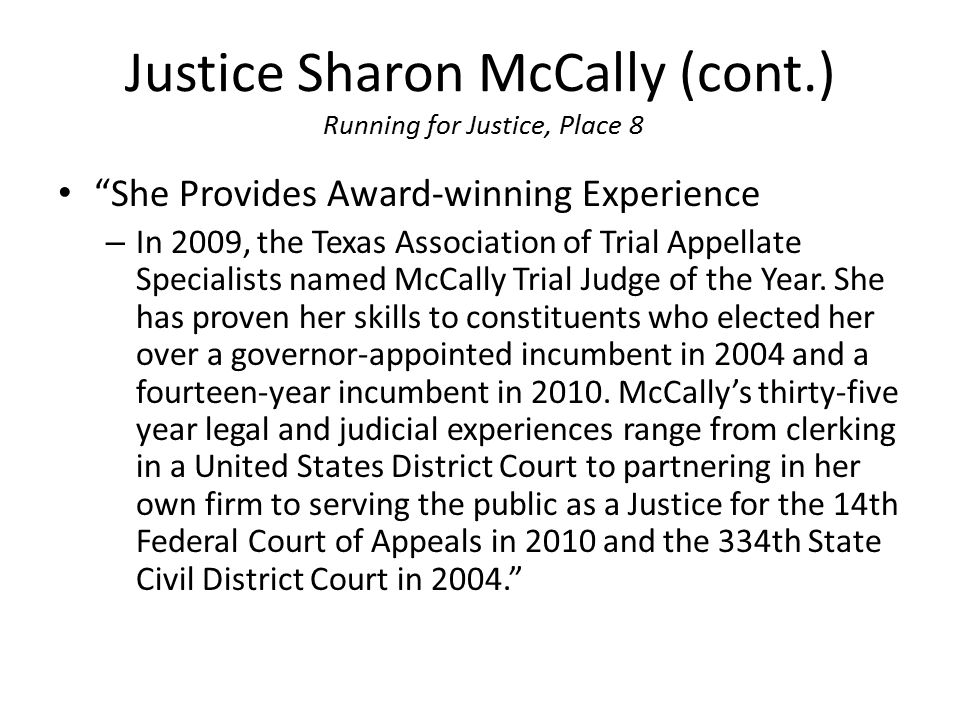 "Justice Sharon McCally (cont.) Running for Justice, Place 8 ""She Provides Award-winning Experience – In 2009, the Texas Association of Trial Appellate"