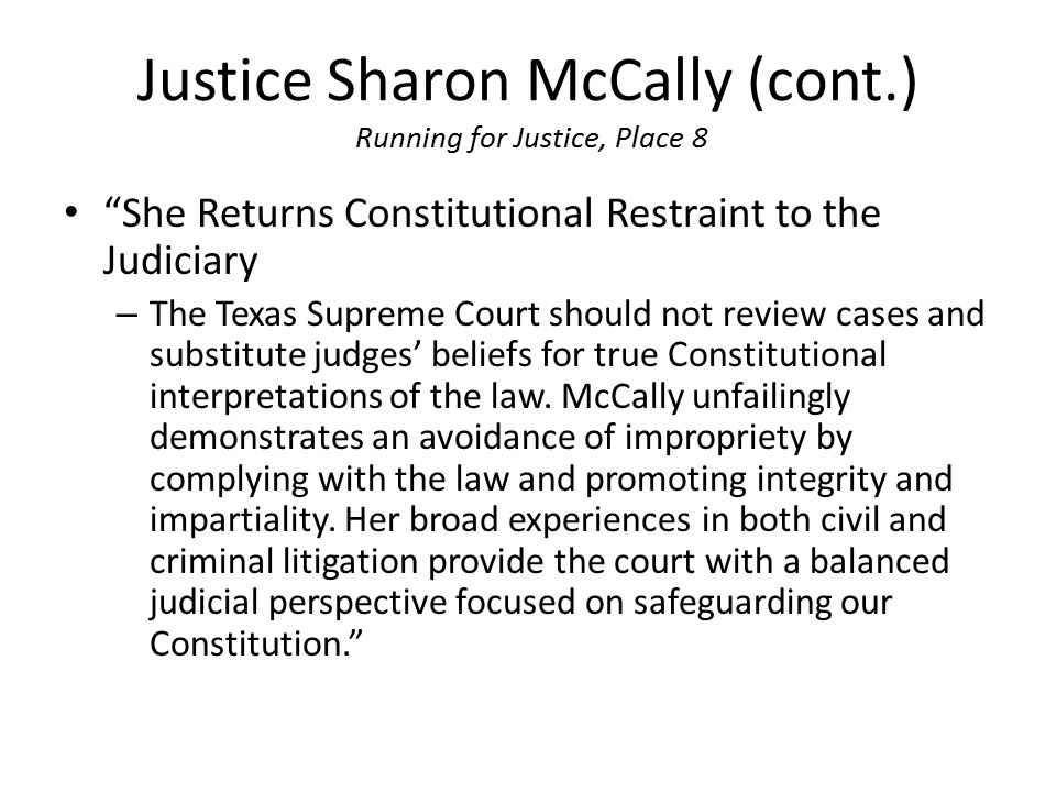 "Justice Sharon McCally (cont.) Running for Justice, Place 8 ""She Returns Constitutional Restraint to the Judiciary – The Texas Supreme Court should no"