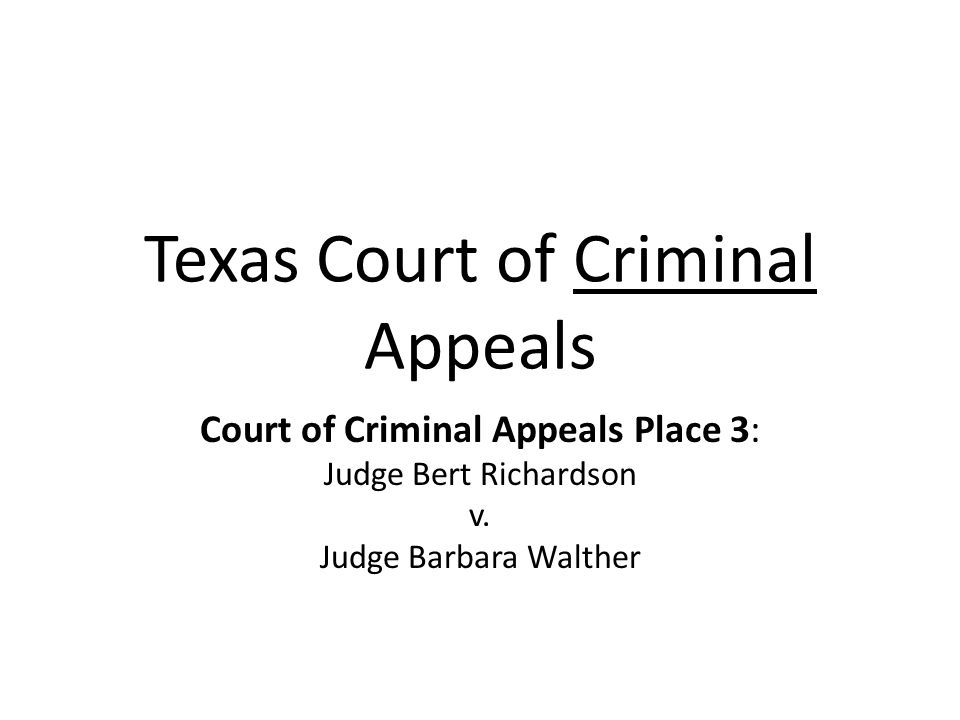 Texas Court of Criminal Appeals Court of Criminal Appeals Place 3: Judge Bert Richardson v. Judge Barbara Walther