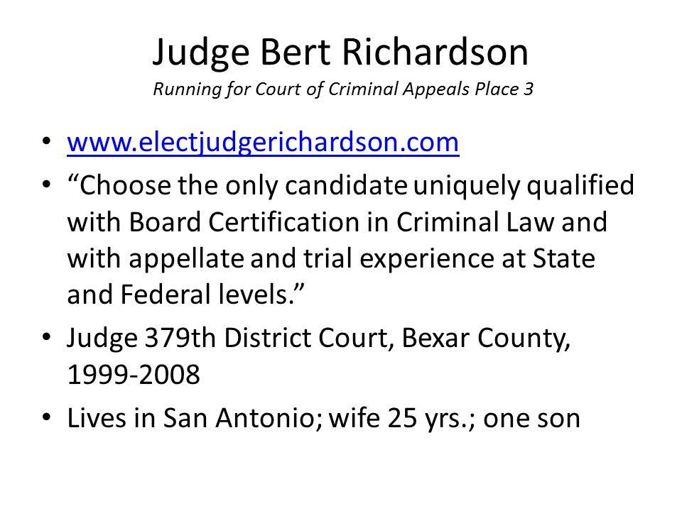 "Judge Bert Richardson Running for Court of Criminal Appeals Place 3 www.electjudgerichardson.com ""Choose the only candidate uniquely qualified with Bo"