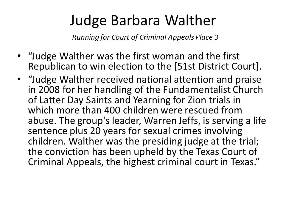 "Judge Barbara Walther Running for Court of Criminal Appeals Place 3 ""Judge Walther was the first woman and the first Republican to win election to the"