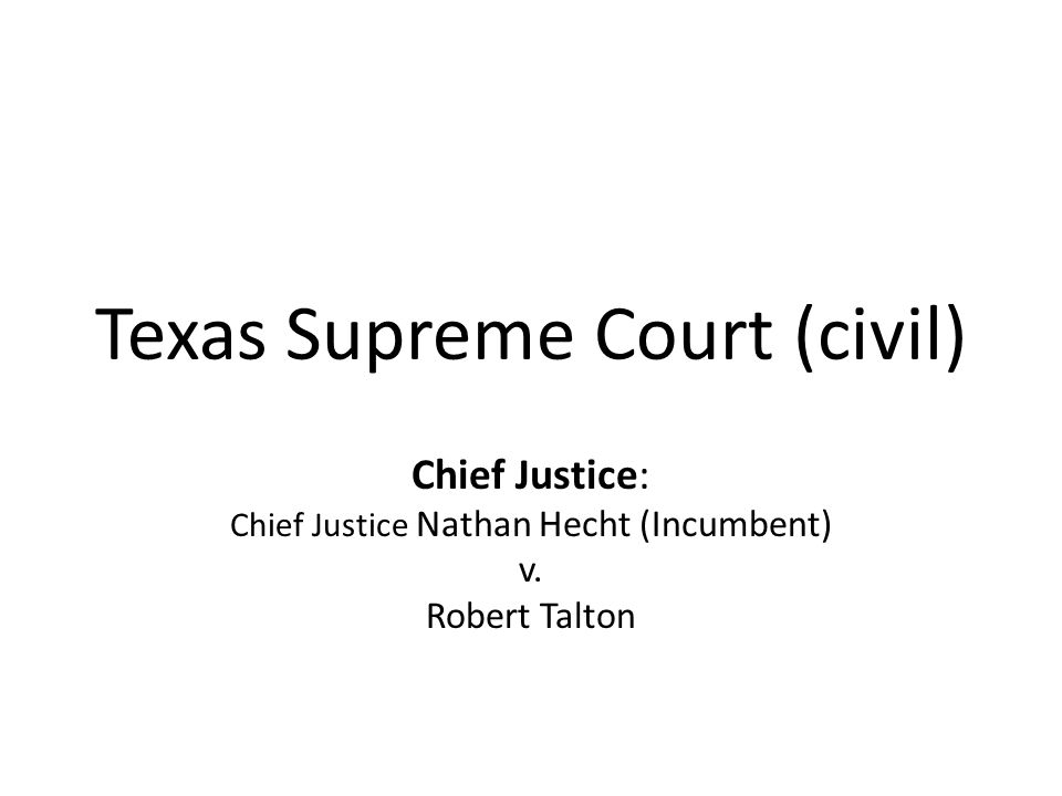 Texas Supreme Court (civil) Chief Justice: Chief Justice Nathan Hecht (Incumbent) v. Robert Talton