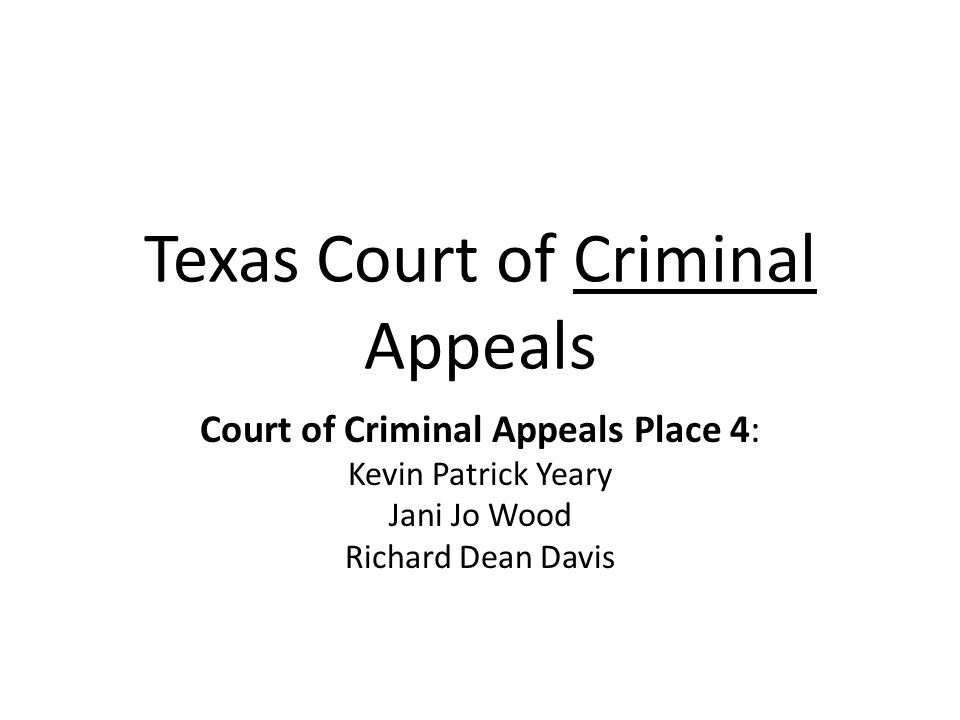 Texas Court of Criminal Appeals Court of Criminal Appeals Place 4: Kevin Patrick Yeary Jani Jo Wood Richard Dean Davis