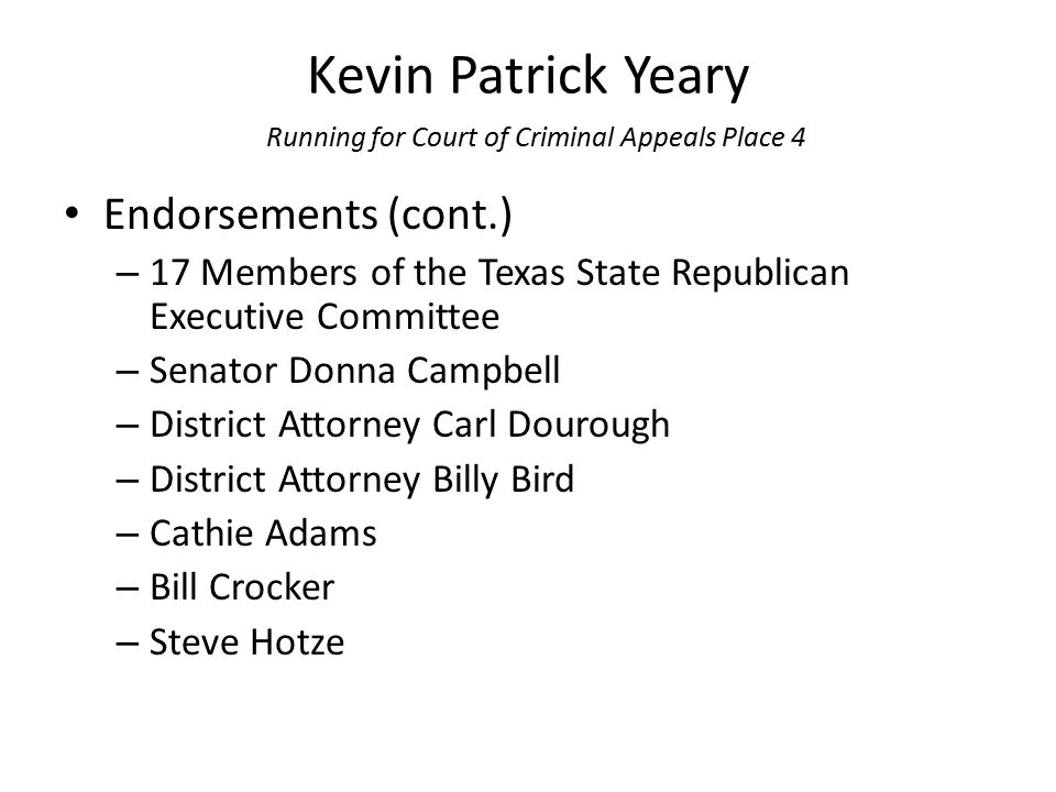 Kevin Patrick Yeary Running for Court of Criminal Appeals Place 4 Endorsements (cont.) – 17 Members of the Texas State Republican Executive Committee