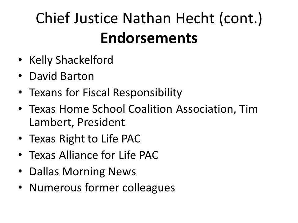 Chief Justice Nathan Hecht (cont.) Endorsements Kelly Shackelford David Barton Texans for Fiscal Responsibility Texas Home School Coalition Associatio