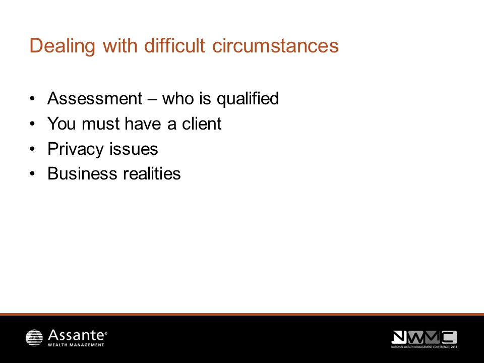 Dealing with difficult circumstances Assessment – who is qualified You must have a client Privacy issues Business realities