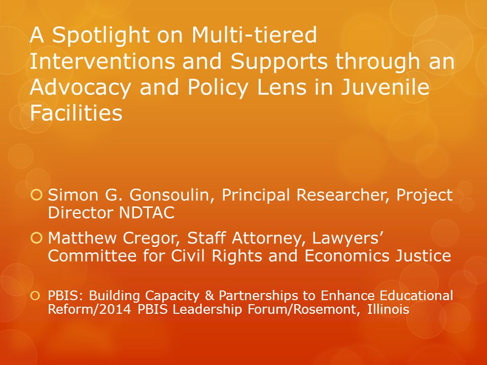 A Spotlight on Multi-tiered Interventions and Supports through an Advocacy and Policy Lens in Juvenile Facilities  Simon G. Gonsoulin, Principal Rese