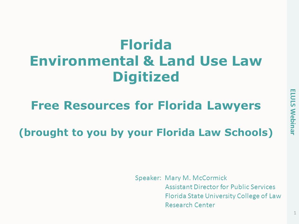 ELULS Webinar 1 Florida Environmental & Land Use Law Digitized Free Resources for Florida Lawyers (brought to you by your Florida Law Schools) Speaker