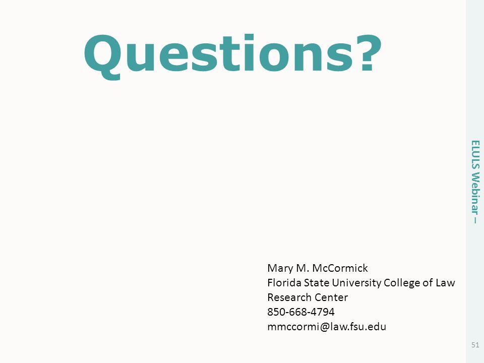 51 ELULS Webinar – Questions? Mary M. McCormick Florida State University College of Law Research Center 850-668-4794 mmccormi@law.fsu.edu