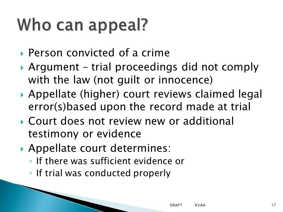  Person convicted of a crime  Argument – trial proceedings did not comply with the law (not guilt or innocence)  Appellate (higher) court reviews c