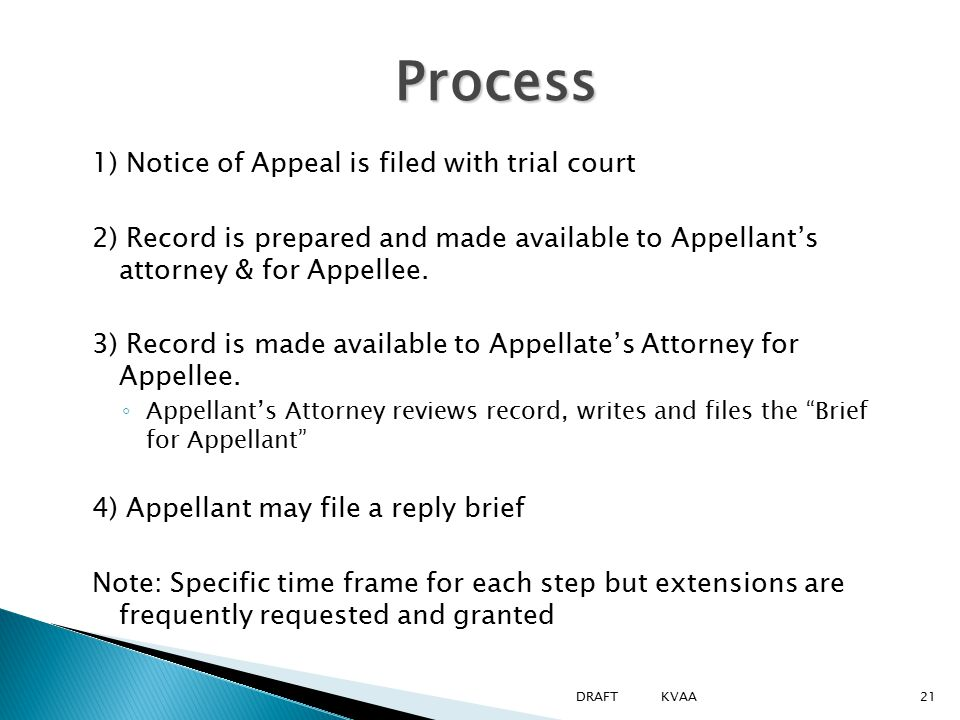 Process 1) Notice of Appeal is filed with trial court 2) Record is prepared and made available to Appellant's attorney & for Appellee.