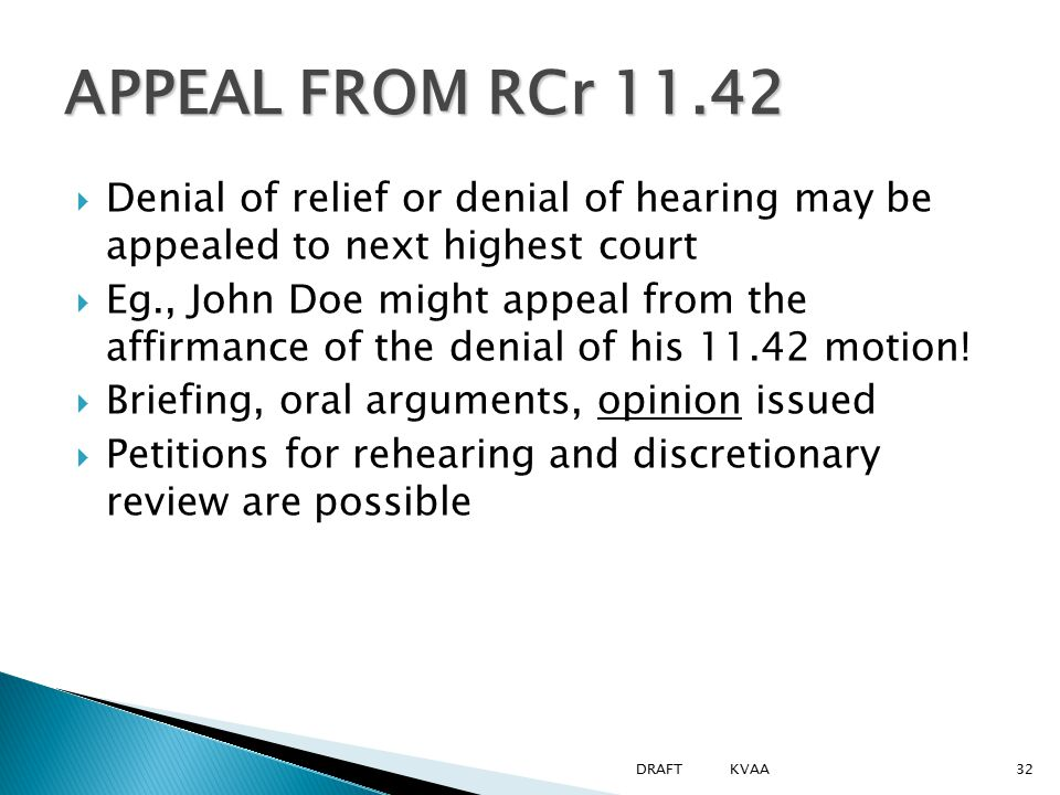 APPEAL FROM RCr 11.42  Denial of relief or denial of hearing may be appealed to next highest court  Eg., John Doe might appeal from the affirmance of the denial of his 11.42 motion.