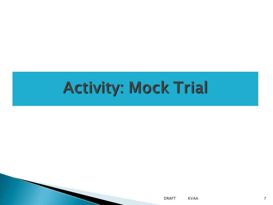 Activity: Mock Trial 7DRAFT KVAA