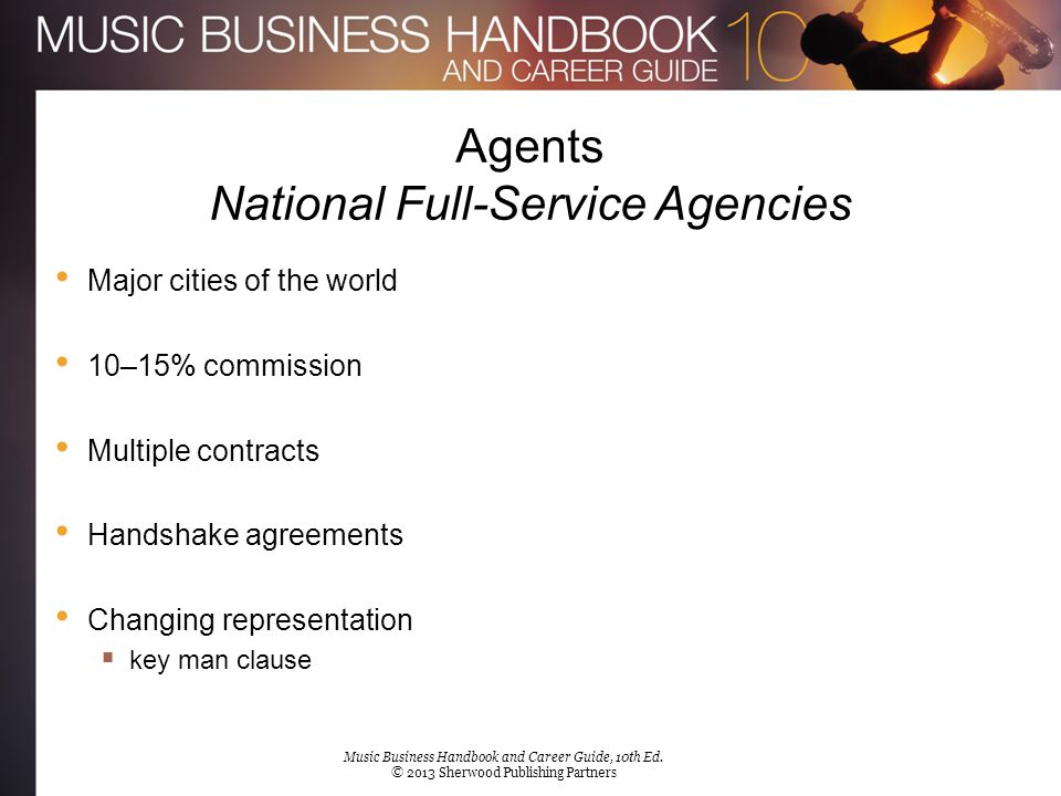 Agents National Full-Service Agencies Major cities of the world 10–15% commission Multiple contracts Handshake agreements Changing representation  ke