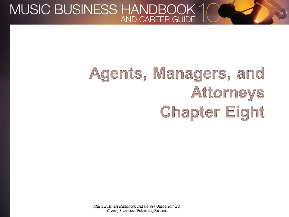 Chapter 8 Music Business Handbook and Career Guide, 10th Ed. © 2013 Sherwood Publishing Partners