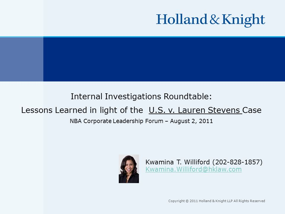 Copyright © 2011 Holland & Knight LLP All Rights Reserved Internal Investigations Roundtable: Lessons Learned in light of the U.S.