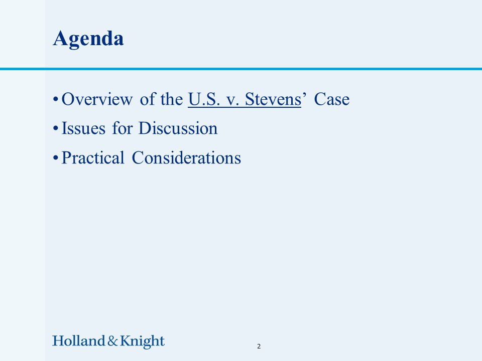 Agenda Overview of the U.S. v. Stevens' Case Issues for Discussion Practical Considerations 2