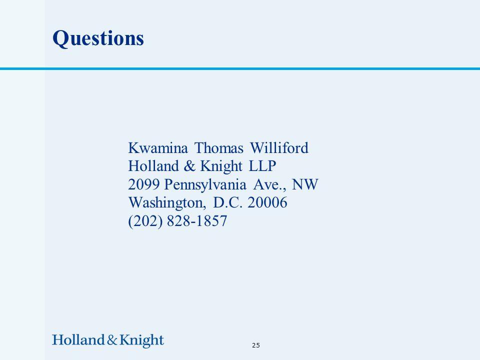 Questions Kwamina Thomas Williford Holland & Knight LLP 2099 Pennsylvania Ave., NW Washington, D.C.