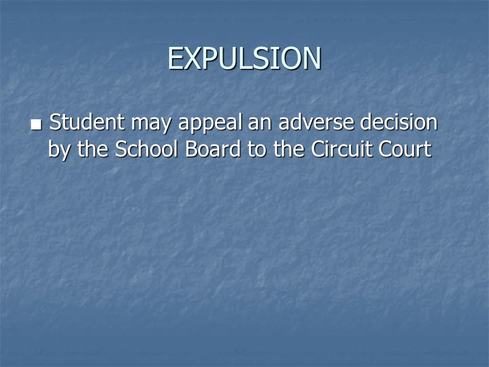 EXPULSION ■ Student may appeal an adverse decision by the School Board to the Circuit Court