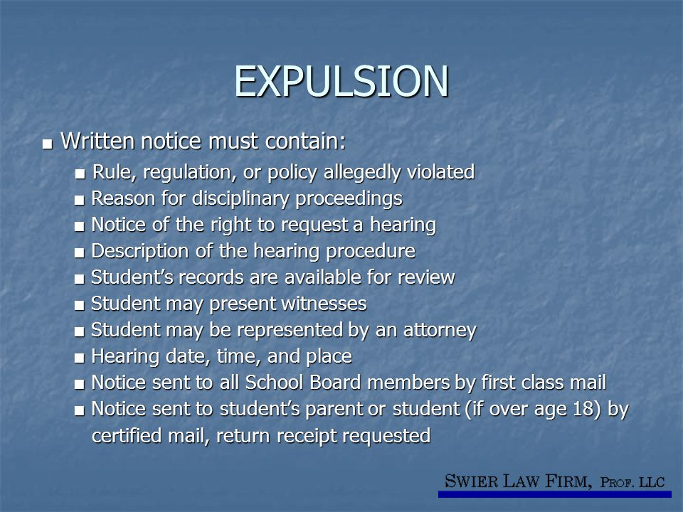 EXPULSION ■ Written notice must contain: ■ Rule, regulation, or policy allegedly violated ■ Rule, regulation, or policy allegedly violated ■ Reason fo