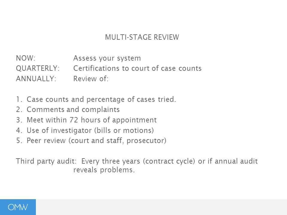 MULTI-STAGE REVIEW NOW:Assess your system QUARTERLY:Certifications to court of case counts ANNUALLY:Review of: 1.Case counts and percentage of cases tried.